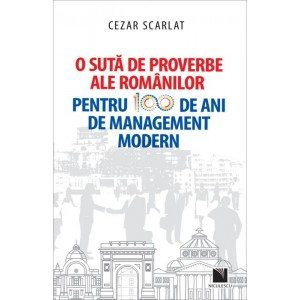 O sută de proverbe ale românilor pentru 100 de ani de management modern