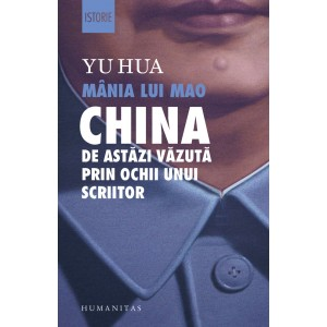 Mânia lui Mao. China de astăzi văzută prin ochii unui scriitor