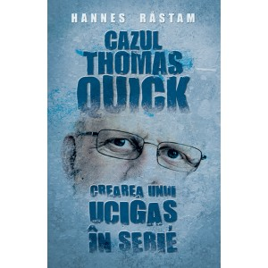 Cazul Thomas Quick. Crearea unui ucigaș în serie
