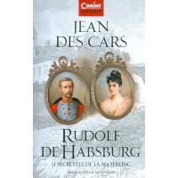 Rudolf de Habsburg și secretele de la Mayerling