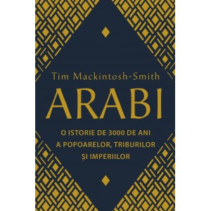 Arabi. 3.000 de ani de istorie a popoarelor, triburilor și imperiilor
