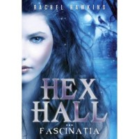 Hex Hall. Vol.3: Fascinația