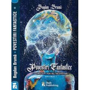 Povestiri Fantastice. Gurdjieff pentru începători. Vol. 1