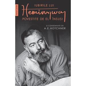 Iubirile lui Hemingway povestite de el însuși și consemnate de A. E. Hotchner