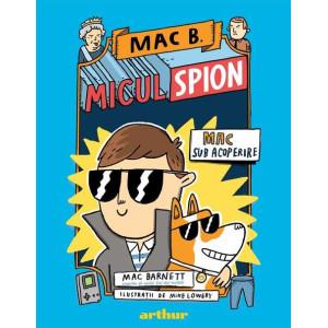 Mac B. Micul spion. Mac sub acoperire