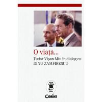 O viață... Tudor Vișan-Miu în dialog cu Dinu Zamfirescu