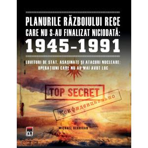 Planurile Războiului Rece care nu s-au finalizat niciodată 1945 -1991