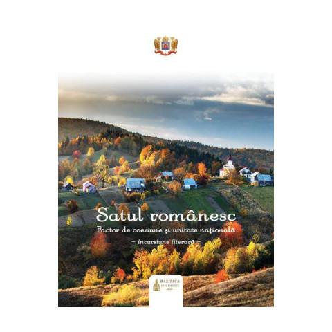 Satul românesc. Factor de coeziune și unitate națională: incursiune literară