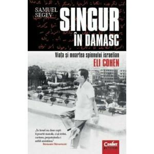 Singur în Damasc. Viața și moartea spionului israelian Eli Cohen