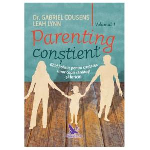 Parenting conștient. Ghid holistic pentru creșterea unor copii sănătoși și fericiți, 2 volume