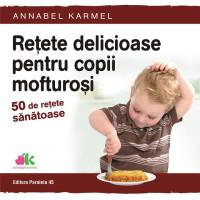 Rețete delicioase pentru copii mofturoși. 50 de rețete sănătoase