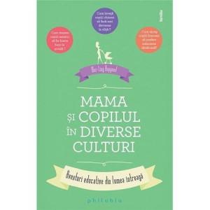 Mama și copilul în diverse culturi: aventuri educative din lumea întreagă