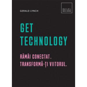 Get Technology. Rămâi conectat. Transformă-ți viitorul.