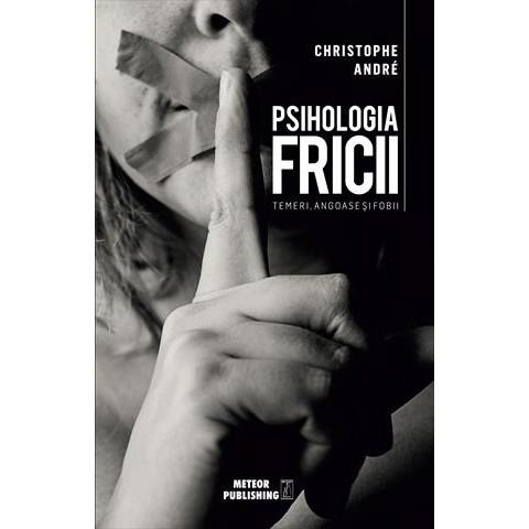 Psihologia Fricii. Temeri, angoase si fobii