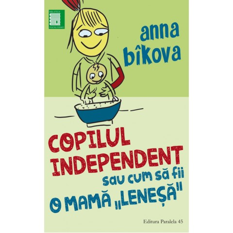 """Copilul independent sau cum să fii o mamă """"Leneșă"""""""