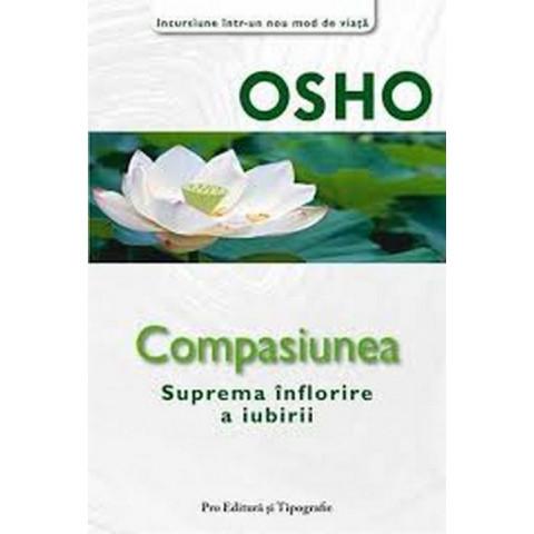 Osho. Compasiunea. Înflorirea supremă a iubirii