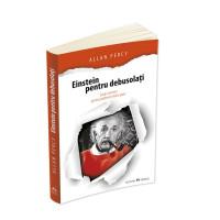 Einstein pentru debusolați - Soluții atomice pentru probleme relativ grave