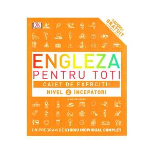 Engleza pentru toți. Caiet de exerciții. Nivel 2: Începători