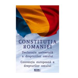 Constituția României. Declarația Universală a Drepturilor Omului. Convenția europeană a drepturilor omului