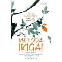 Metoda Ikigai. Secrete japoneze pentru a-ţi descoperi adevărata pasiune şi a-ţi atinge ţelurile în viaţă