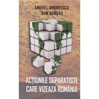Acțiunile separatiste care vizează România