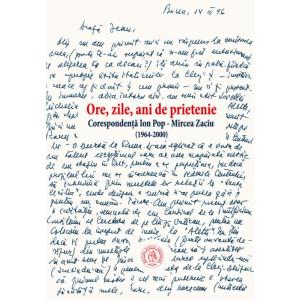 Ore, zile, ani de prietenie. Corespondenţă Ion Pop - Mircea Zaciu (1964-2000)