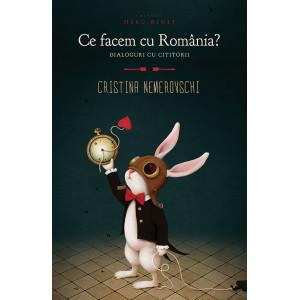 Ce facem cu România? Dialoguri cu cititorii