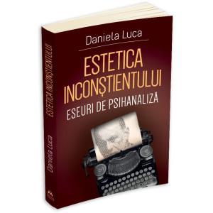 Estetica inconștientului. Eseuri de psihanaliză