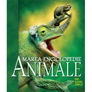Marea enciclopedie. Animale. Ghid ilustrat complet