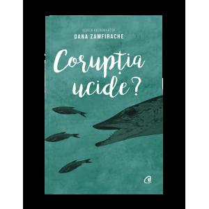 Coruptia ucide?