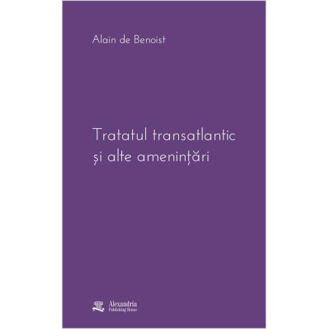 Tratatul transatlantic și alte amenințări