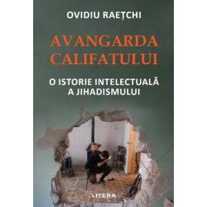 Avangarda Califatului. O istorie intelectuală a jihadismului