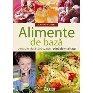 Alimente de bază pentru o viață sănătoasă și plină de vitalitate