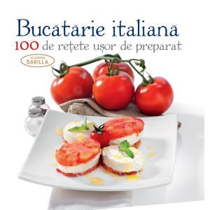 Bucatarie italiană - 100 de retețe ușor de preparat