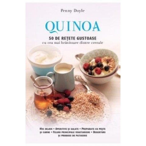 Quinoa 50 de rețete gustoase cu cele mai hrănitoare dintre cereale