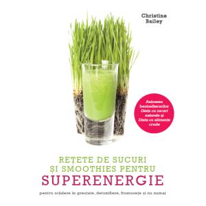 Rețete de sucuri și smoothies pentru superenergie