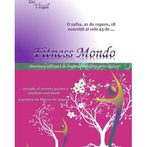 Fitness Mondo – abordare sistemică în asigurarea sănătății prin mișcare și secretele pentru o viață mai bună și fitness de impact
