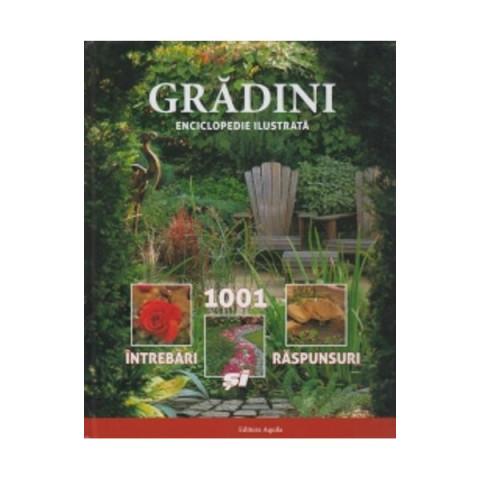 Grădini - Enciclopedie Ilustrată - 1001 Întrebări și Răspunsuri