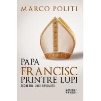Papa Francisc printre lupi. Secretul unei revoluții