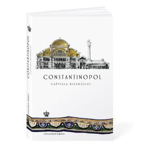 Constantinopol. Capitala Bizanțului