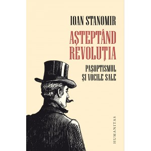 Așteptând revoluția. Pașoptismul și vocile sale