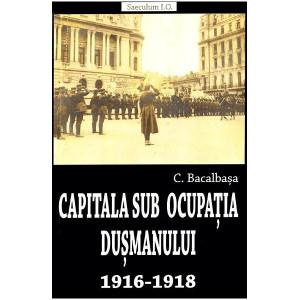 Capitala sub ocupația dușmanului 1916-1918