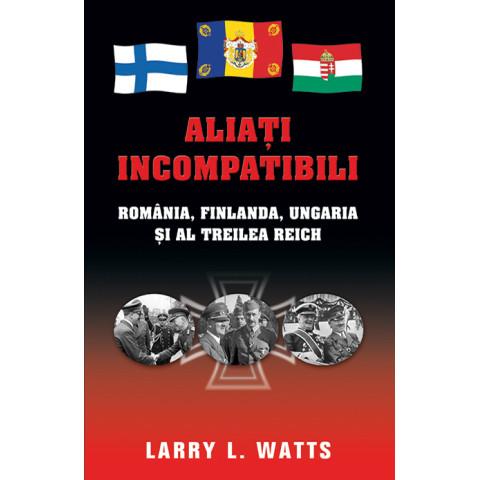 Aliați incompatibili - România, Finlanda, Ungaria și al Treilea Reich