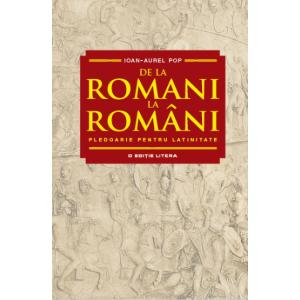 De la romani la români. Pledoarie pentru latinitate