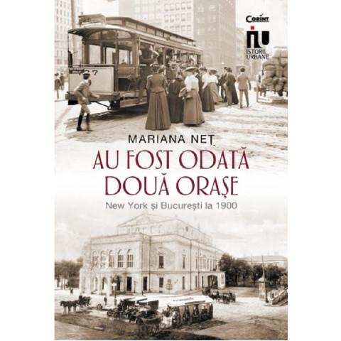 Au fost odată două orașe. New York și București la 1900