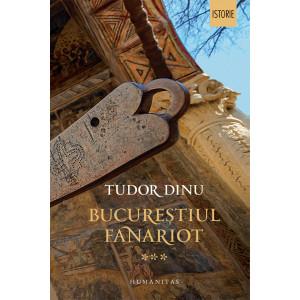 Bucureștiul fanariot. Vol. 3