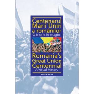 Centenarul Marii Uniri a românilor. O istorie în imagini