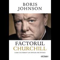 Factorul Churchill. Cum a schimbat un singur om istoria