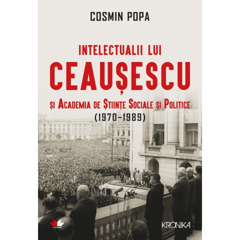 Intelectualii lui Ceaușescu și Academia de Științe Sociale și Politice (1970-1989)