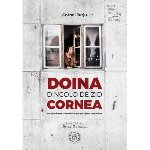 Doina Cornea: dincolo de zid. Individualitate, autenticitate şi opoziţie în comunism